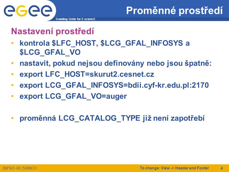 Enabling Grids for E-sciencE INFSO-RI-508833 To change: View -> Header and Footer 4 Proměnné prostředí Nastavení prostředí kontrola $LFC_HOST, $LCG_GF