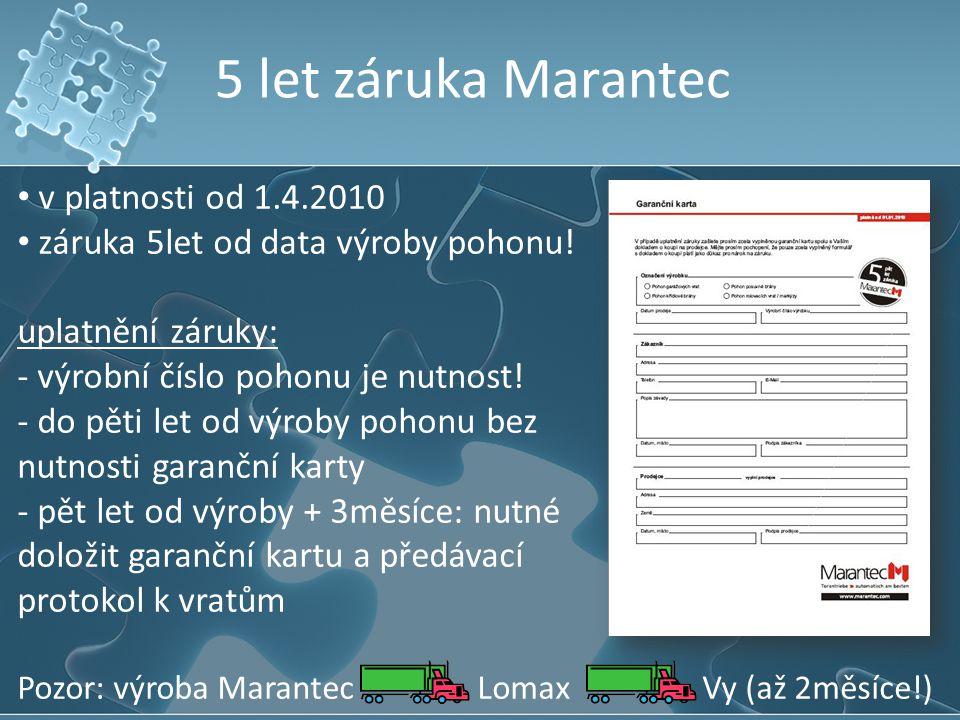 5 let záruka Marantec v platnosti od 1.4.2010 záruka 5let od data výroby pohonu! uplatnění záruky: - výrobní číslo pohonu je nutnost! - do pěti let od