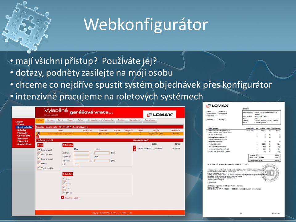 Webkonfigurátor mají všichni přístup? Používáte jej? dotazy, podněty zasílejte na moji osobu chceme co nejdříve spustit systém objednávek přes konfigu