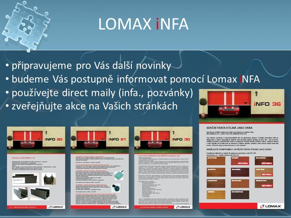 LOMAX iNFA připravujeme pro Vás další novinky budeme Vás postupně informovat pomocí Lomax iNFA používejte direct maily (infa., pozvánky) zveřejňujte a