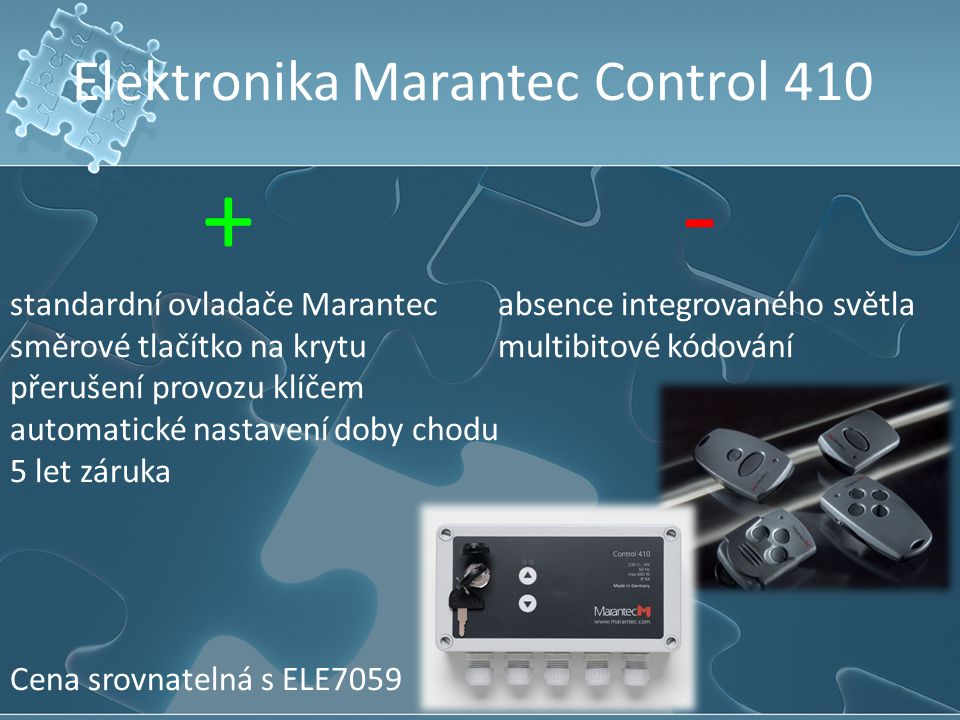 Elektronika Marantec Control 410 + - standardní ovladače Marantec absence integrovaného světla směrové tlačítko na krytu multibitové kódování přerušen