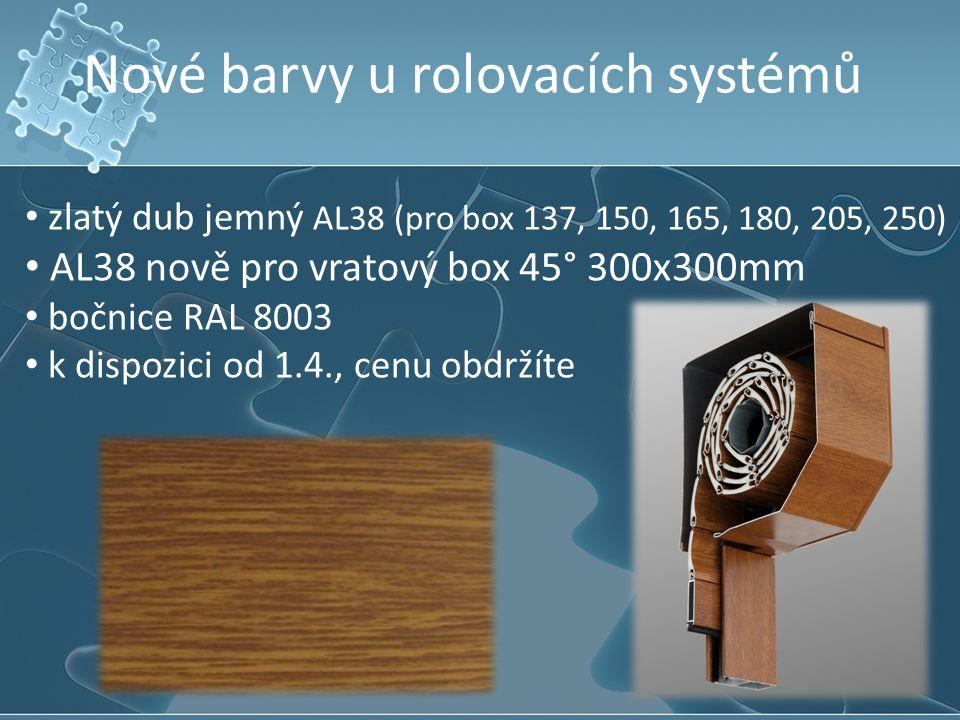 Nové barvy u rolovacích systémů zlatý dub jemný AL38 (pro box 137, 150, 165, 180, 205, 250) AL38 nově pro vratový box 45° 300x300mm bočnice RAL 8003 k