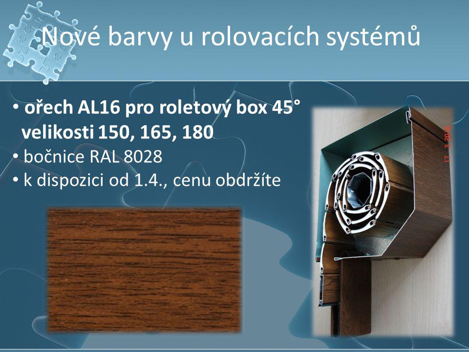 Nové barvy u rolovacích systémů ořech AL16 pro roletový box 45° velikosti 150, 165, 180 bočnice RAL 8028 k dispozici od 1.4., cenu obdržíte