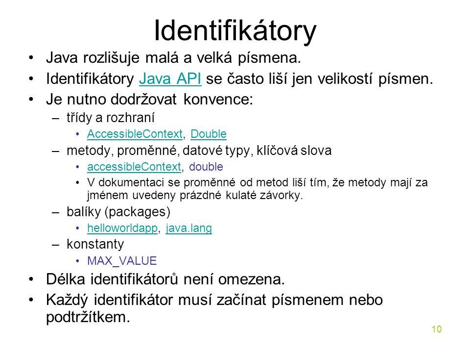 10 Identifikátory Java rozlišuje malá a velká písmena. Identifikátory Java API se často liší jen velikostí písmen.Java API Je nutno dodržovat konvence