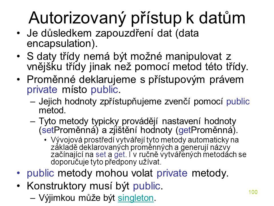 100 Autorizovaný přístup k datům Je důsledkem zapouzdření dat (data encapsulation). S daty třídy nemá být možné manipulovat z vnějšku třídy jinak než