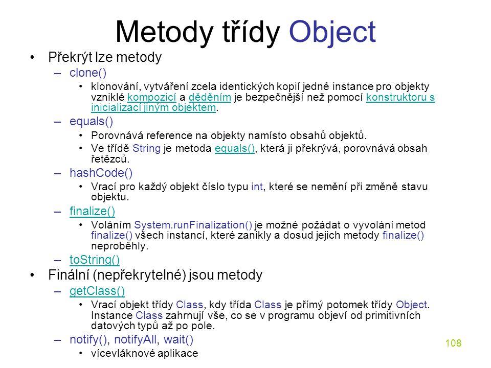 108 Metody třídy Object Překrýt lze metody –clone() klonování, vytváření zcela identických kopií jedné instance pro objekty vzniklé kompozicí a dědění