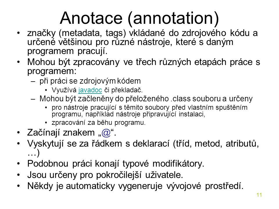 11 Anotace (annotation) značky (metadata, tags) vkládané do zdrojového kódu a určené většinou pro různé nástroje, které s daným programem pracují. Moh