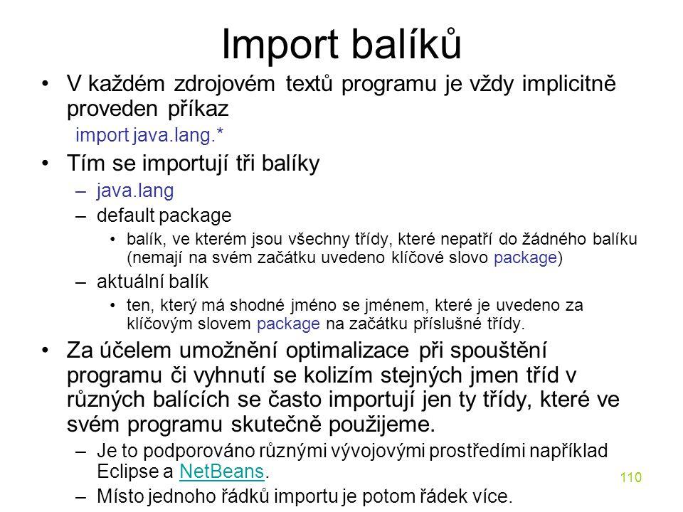 110 Import balíků V každém zdrojovém textů programu je vždy implicitně proveden příkaz import java.lang.* Tím se importují tři balíky –java.lang –defa