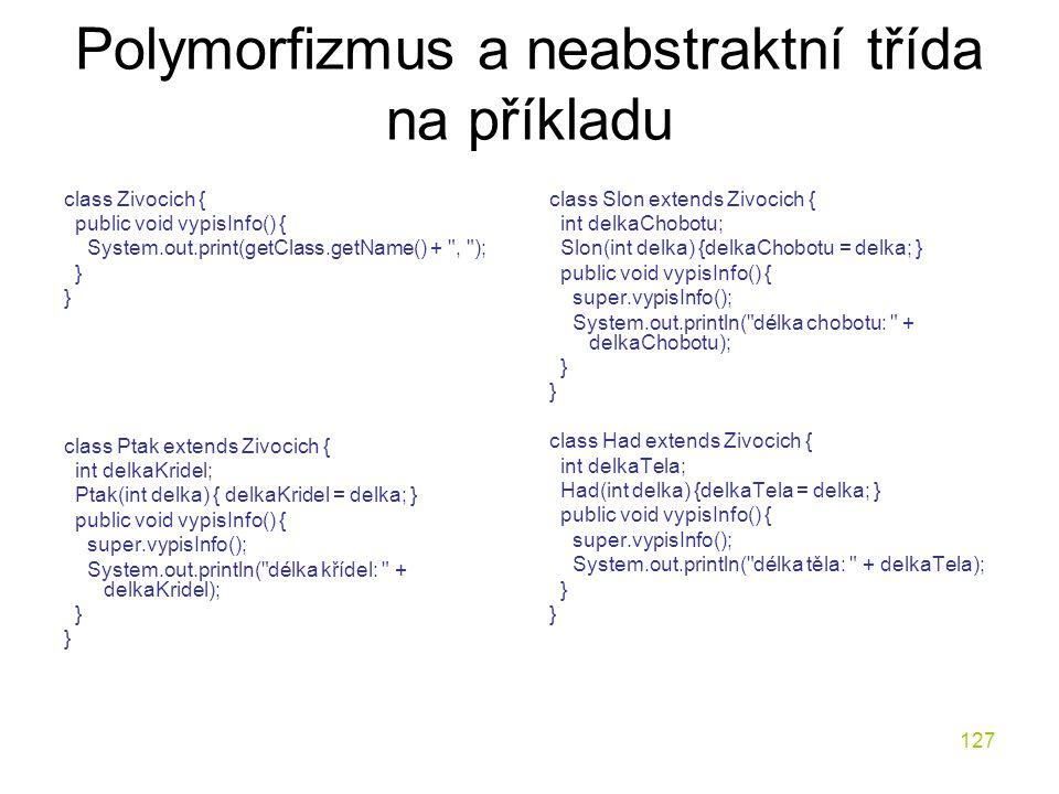 127 Polymorfizmus a neabstraktní třída na příkladu class Zivocich { public void vypisInfo() { System.out.print(getClass.getName() +