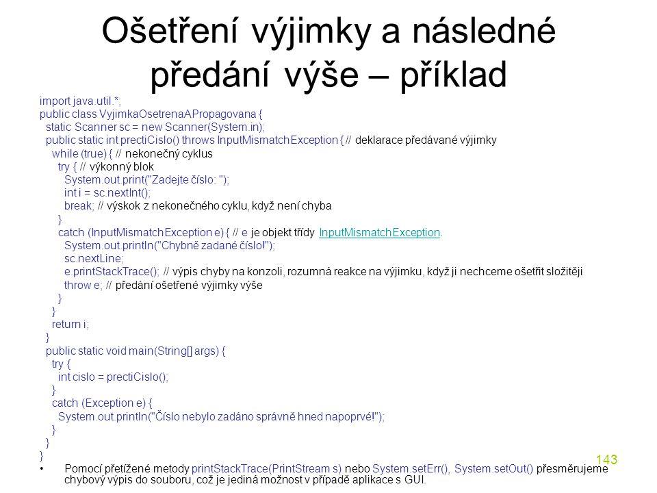 143 Ošetření výjimky a následné předání výše – příklad import java.util.*; public class VyjimkaOsetrenaAPropagovana { static Scanner sc = new Scanner(