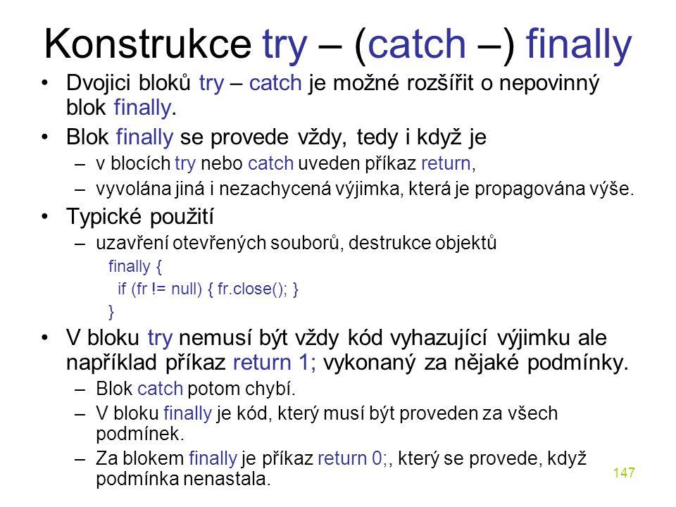 147 Konstrukce try – (catch –) finally Dvojici bloků try – catch je možné rozšířit o nepovinný blok finally. Blok finally se provede vždy, tedy i když