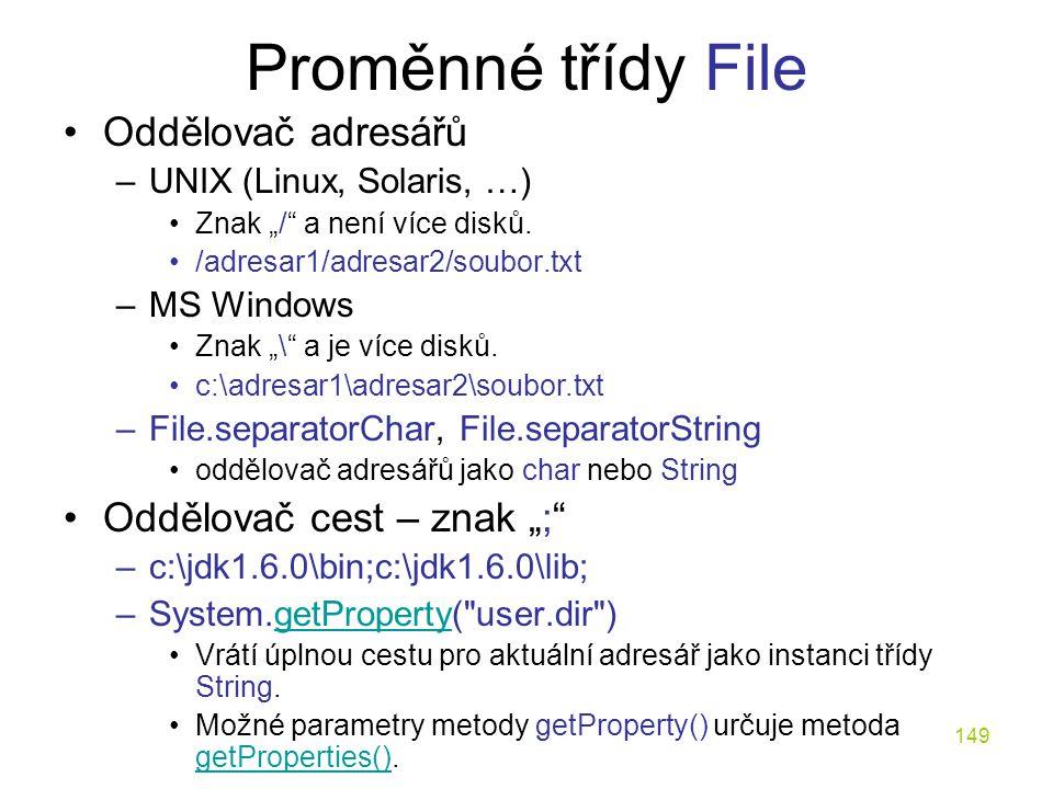 """149 Proměnné třídy File Oddělovač adresářů –UNIX (Linux, Solaris, …) Znak """"/"""" a není více disků. /adresar1/adresar2/soubor.txt –MS Windows Znak """"\"""" a"""