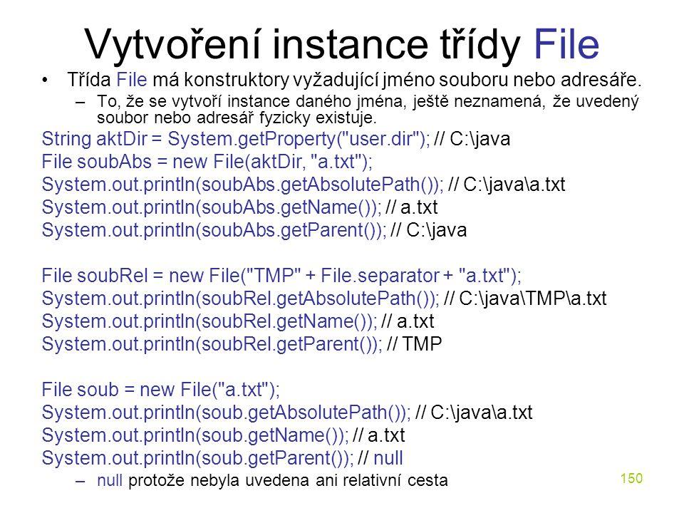 150 Vytvoření instance třídy File Třída File má konstruktory vyžadující jméno souboru nebo adresáře. –To, že se vytvoří instance daného jména, ještě n