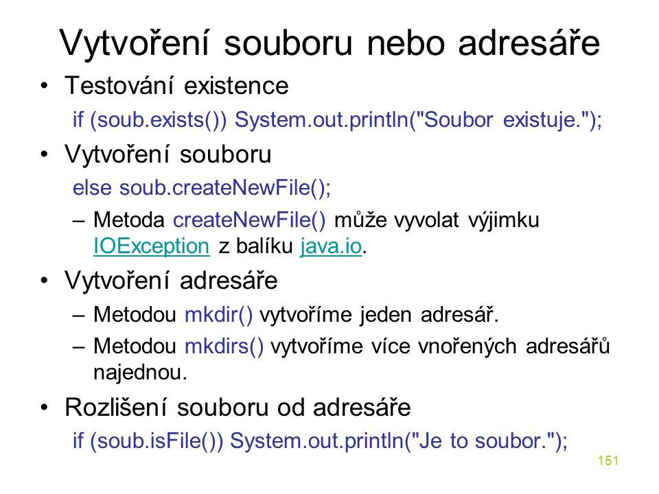 151 Vytvoření souboru nebo adresáře Testování existence if (soub.exists()) System.out.println(