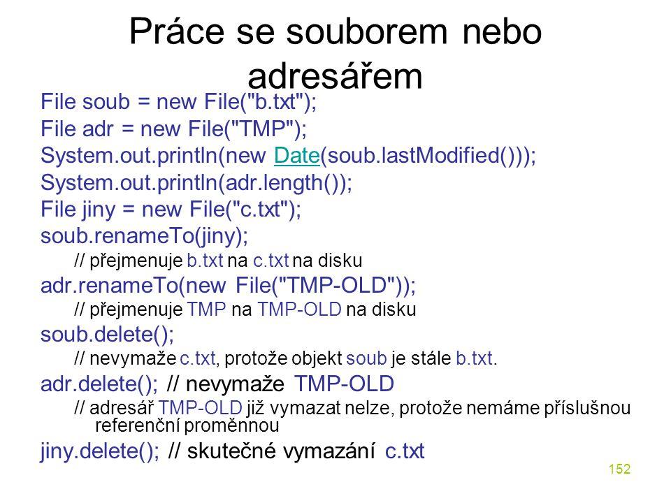 152 Práce se souborem nebo adresářem File soub = new File(