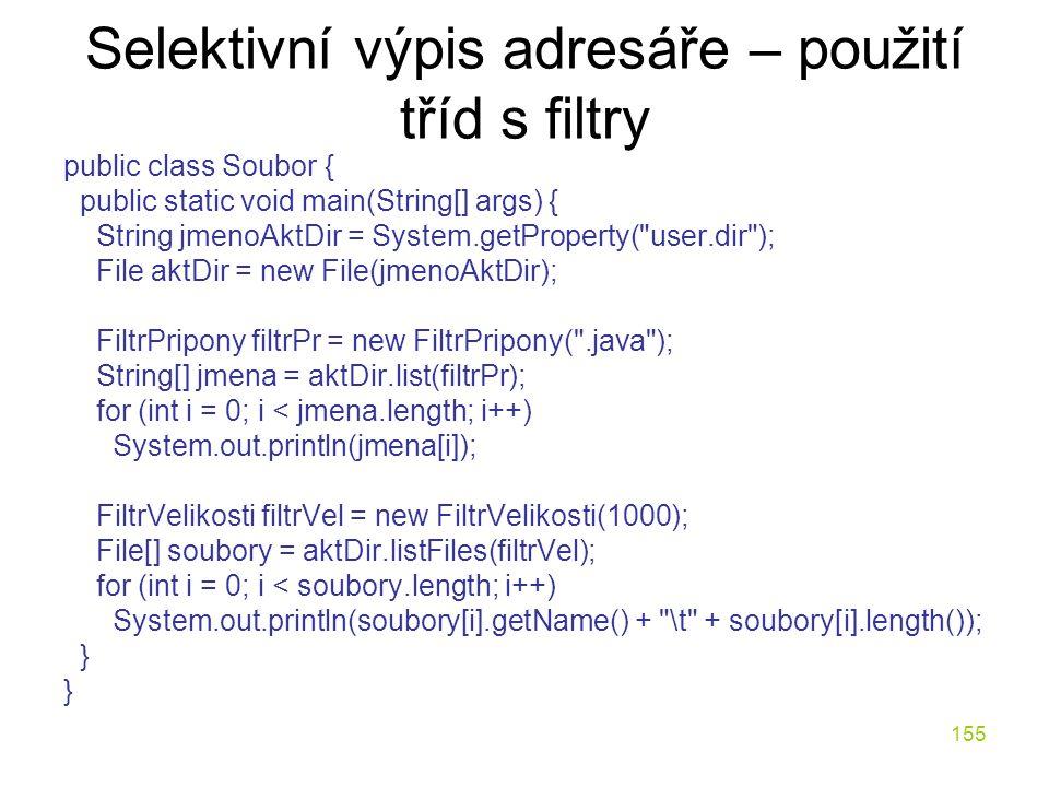 155 Selektivní výpis adresáře – použití tříd s filtry public class Soubor { public static void main(String[] args) { String jmenoAktDir = System.getPr