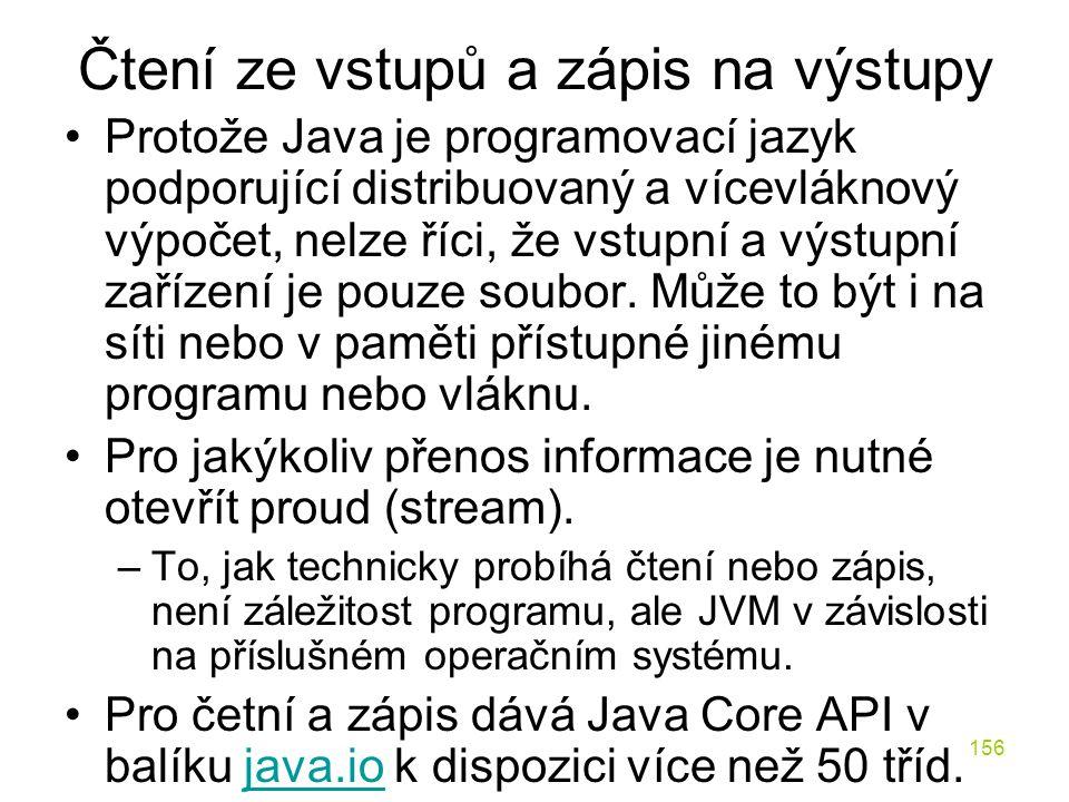 156 Čtení ze vstupů a zápis na výstupy Protože Java je programovací jazyk podporující distribuovaný a vícevláknový výpočet, nelze říci, že vstupní a v