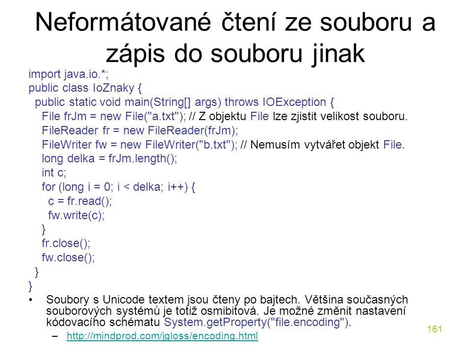 161 Neformátované čtení ze souboru a zápis do souboru jinak import java.io.*; public class IoZnaky { public static void main(String[] args) throws IOE