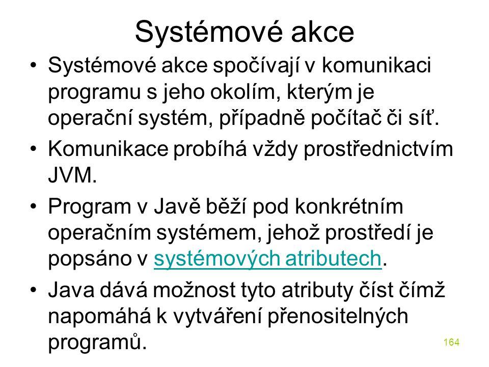 164 Systémové akce Systémové akce spočívají v komunikaci programu s jeho okolím, kterým je operační systém, případně počítač či síť. Komunikace probíh