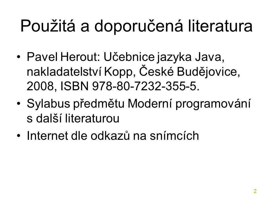 2 Použitá a doporučená literatura Pavel Herout: Učebnice jazyka Java, nakladatelství Kopp, České Budějovice, 2008, ISBN 978-80-7232-355-5. Sylabus pře