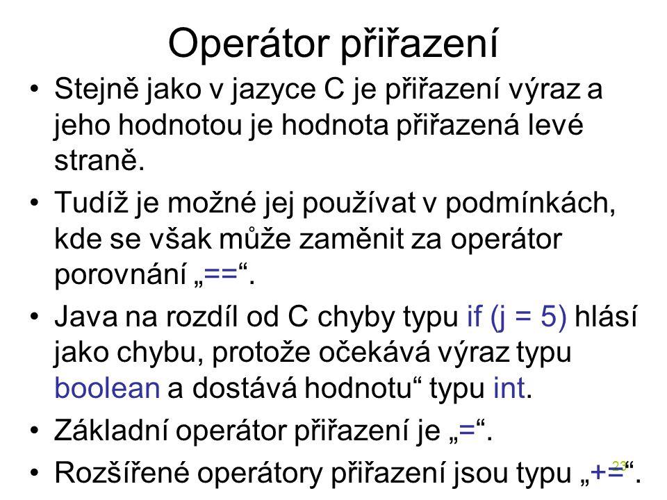 23 Operátor přiřazení Stejně jako v jazyce C je přiřazení výraz a jeho hodnotou je hodnota přiřazená levé straně. Tudíž je možné jej používat v podmín
