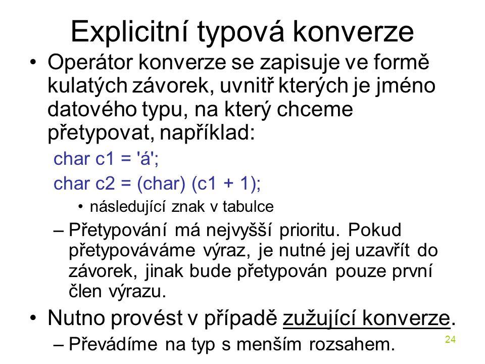 24 Explicitní typová konverze Operátor konverze se zapisuje ve formě kulatých závorek, uvnitř kterých je jméno datového typu, na který chceme přetypov