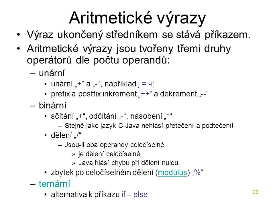 26 Aritmetické výrazy Výraz ukončený středníkem se stává příkazem. Aritmetické výrazy jsou tvořeny třemi druhy operátorů dle počtu operandů: –unární u