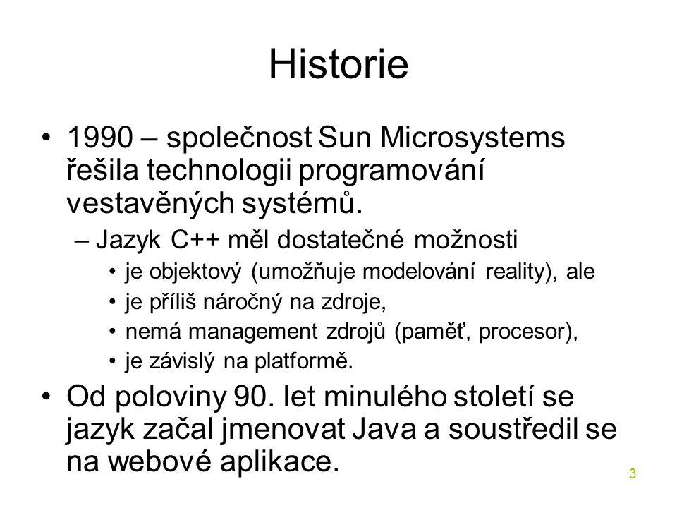 3 Historie 1990 – společnost Sun Microsystems řešila technologii programování vestavěných systémů. –Jazyk C++ měl dostatečné možnosti je objektový (um