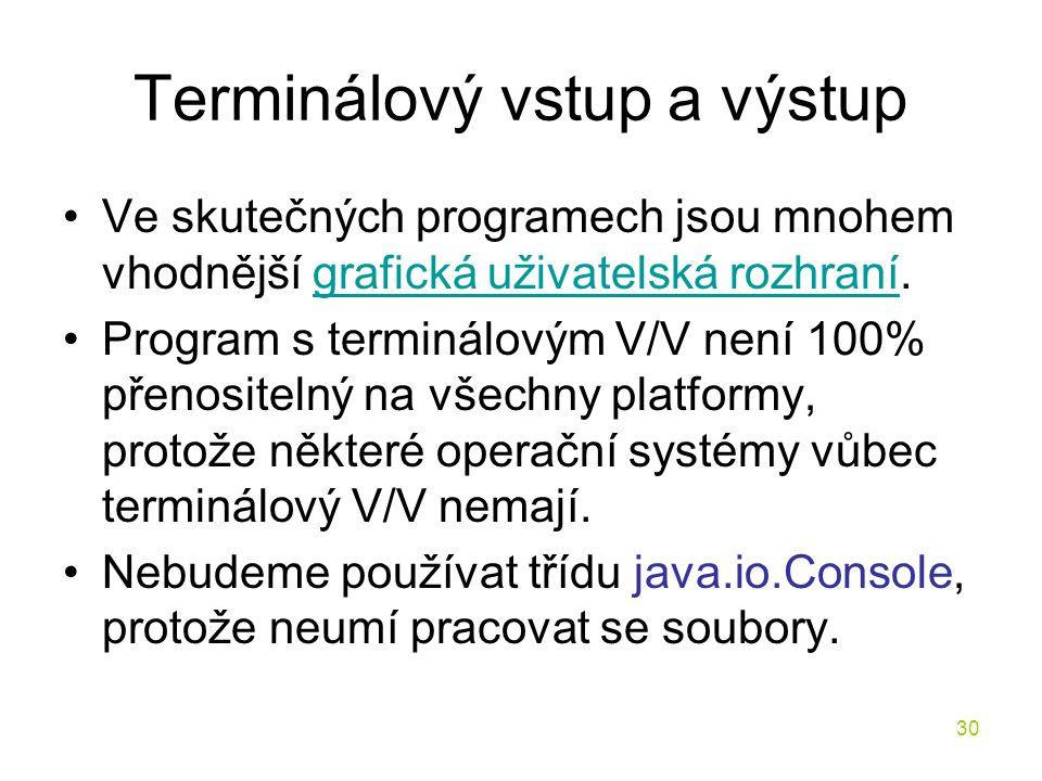 30 Terminálový vstup a výstup Ve skutečných programech jsou mnohem vhodnější grafická uživatelská rozhraní.grafická uživatelská rozhraní Program s ter