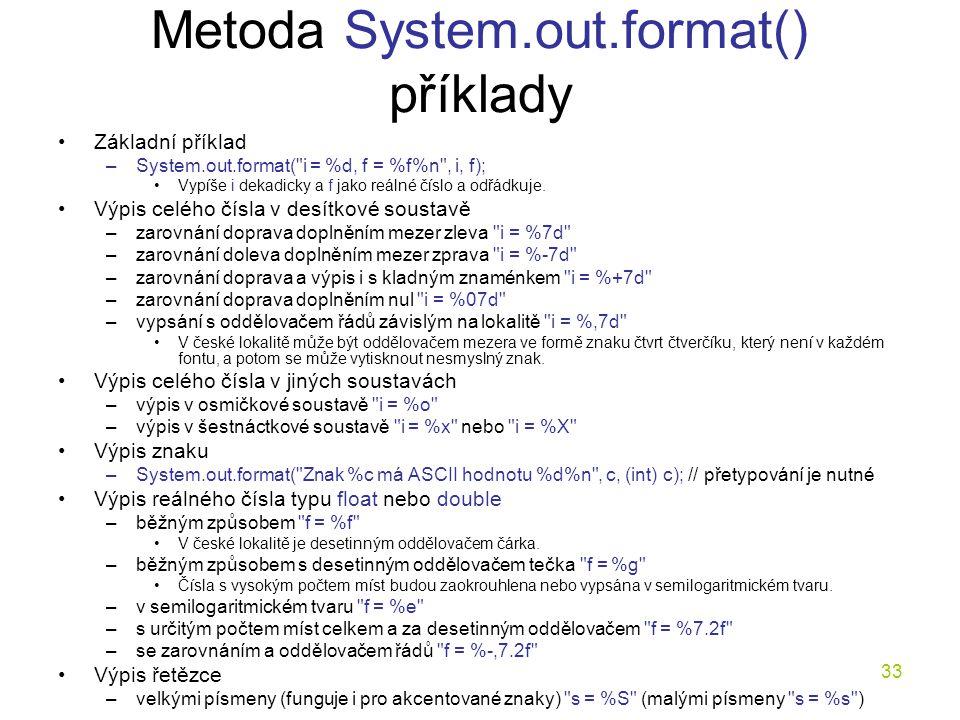 33 Metoda System.out.format() příklady Základní příklad –System.out.format(