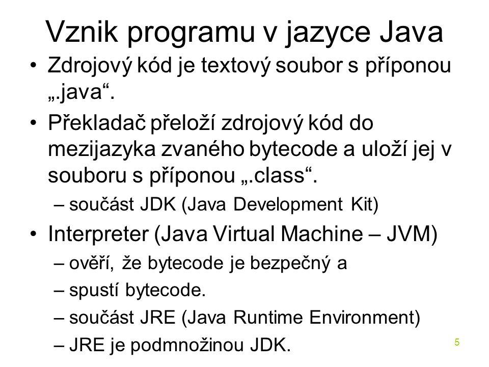 """5 Vznik programu v jazyce Java Zdrojový kód je textový soubor s příponou """".java"""". Překladač přeloží zdrojový kód do mezijazyka zvaného bytecode a ulož"""
