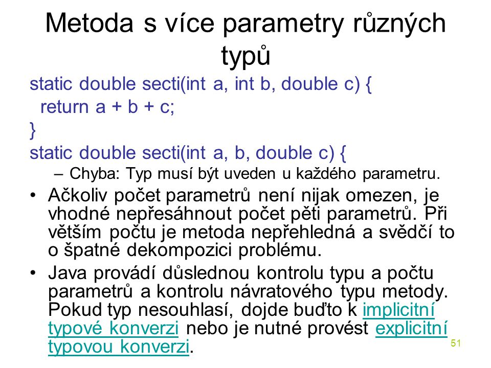 51 Metoda s více parametry různých typů static double secti(int a, int b, double c) { return a + b + c; } static double secti(int a, b, double c) { –C