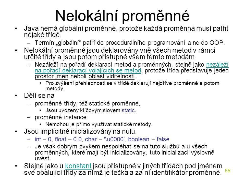 """55 Nelokální proměnné Java nemá globální proměnné, protože každá proměnná musí patřit nějaké třídě. –Termín """"globální"""" patří do procedurálního program"""