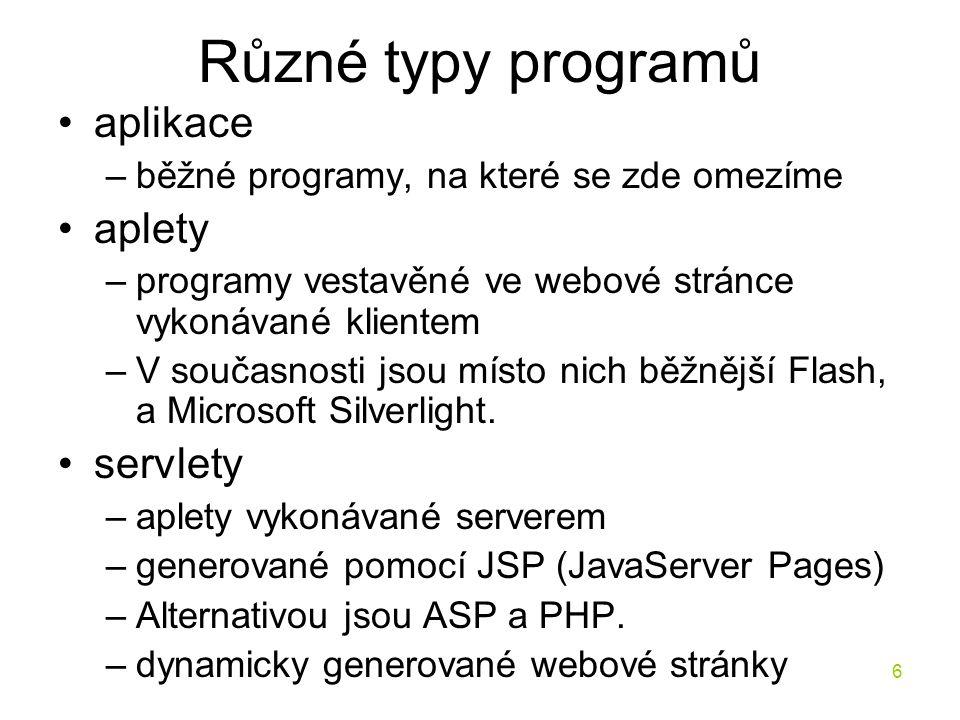 6 Různé typy programů aplikace –běžné programy, na které se zde omezíme aplety –programy vestavěné ve webové stránce vykonávané klientem –V současnost