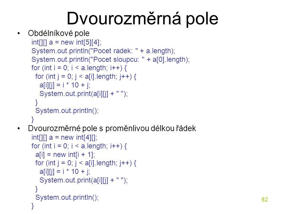 62 Dvourozměrná pole Obdélníkové pole int[][] a = new int[5][4]; System.out.println(