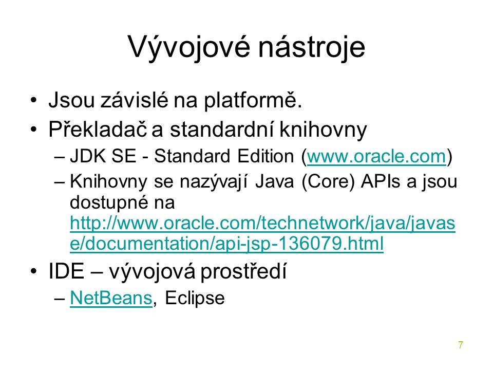 7 Vývojové nástroje Jsou závislé na platformě. Překladač a standardní knihovny –JDK SE - Standard Edition (www.oracle.com)www.oracle.com –Knihovny se