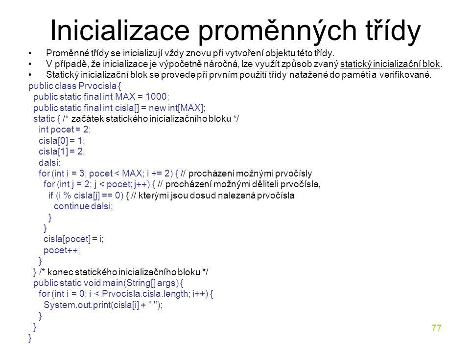 77 Inicializace proměnných třídy Proměnné třídy se inicializují vždy znovu při vytvoření objektu této třídy. V případě, že inicializace je výpočetně n