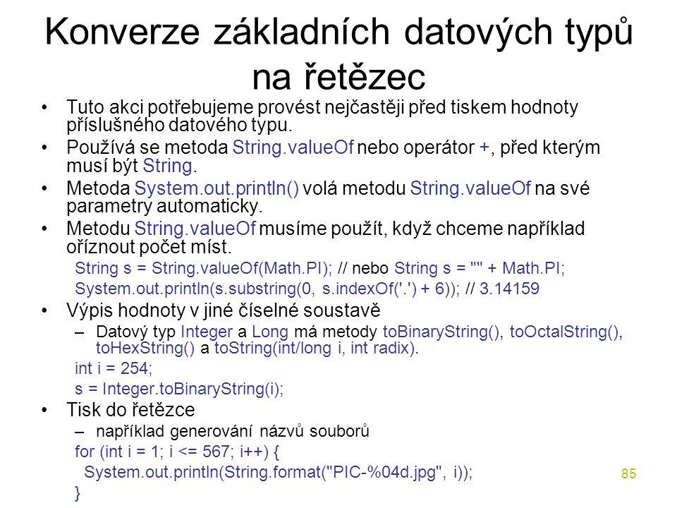 85 Konverze základních datových typů na řetězec Tuto akci potřebujeme provést nejčastěji před tiskem hodnoty příslušného datového typu. Používá se met