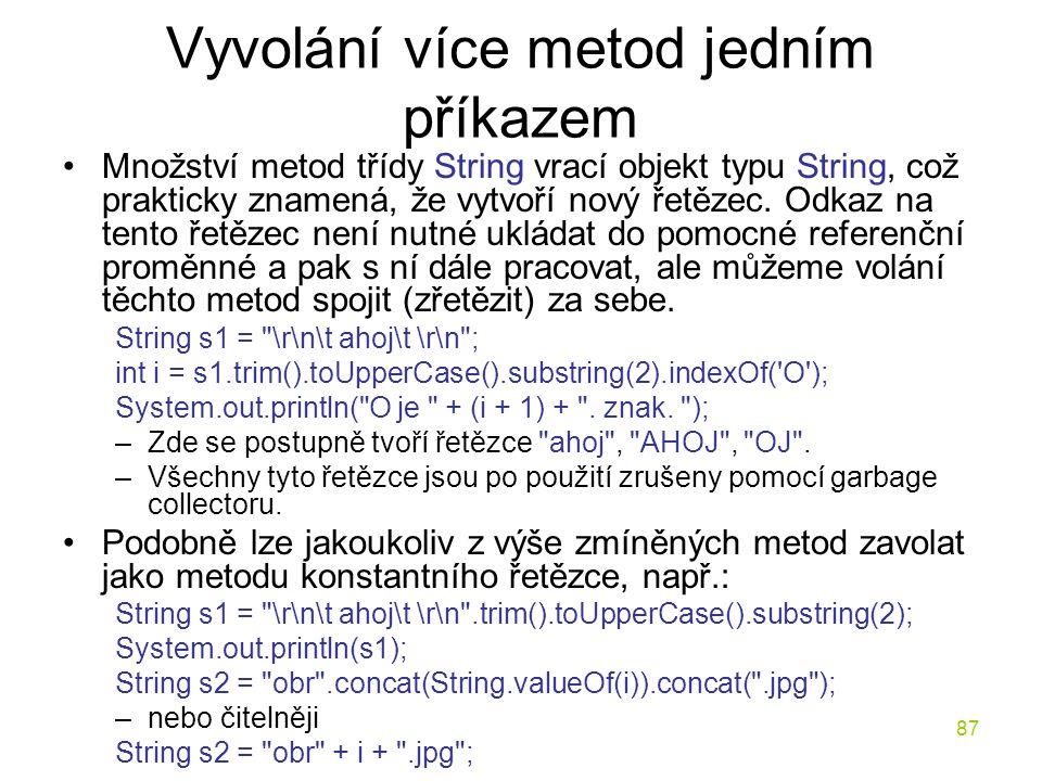 87 Vyvolání více metod jedním příkazem Množství metod třídy String vrací objekt typu String, což prakticky znamená, že vytvoří nový řetězec. Odkaz na