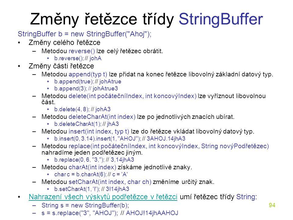 94 Změny řetězce třídy StringBuffer StringBuffer b = new StringBuffer(