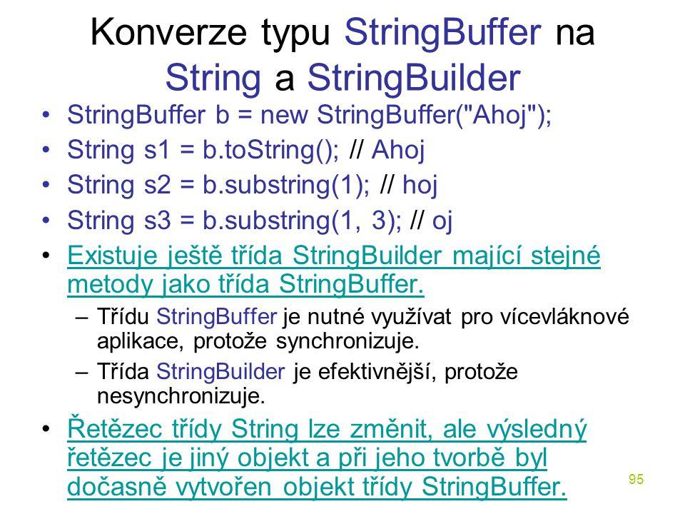 95 Konverze typu StringBuffer na String a StringBuilder StringBuffer b = new StringBuffer(