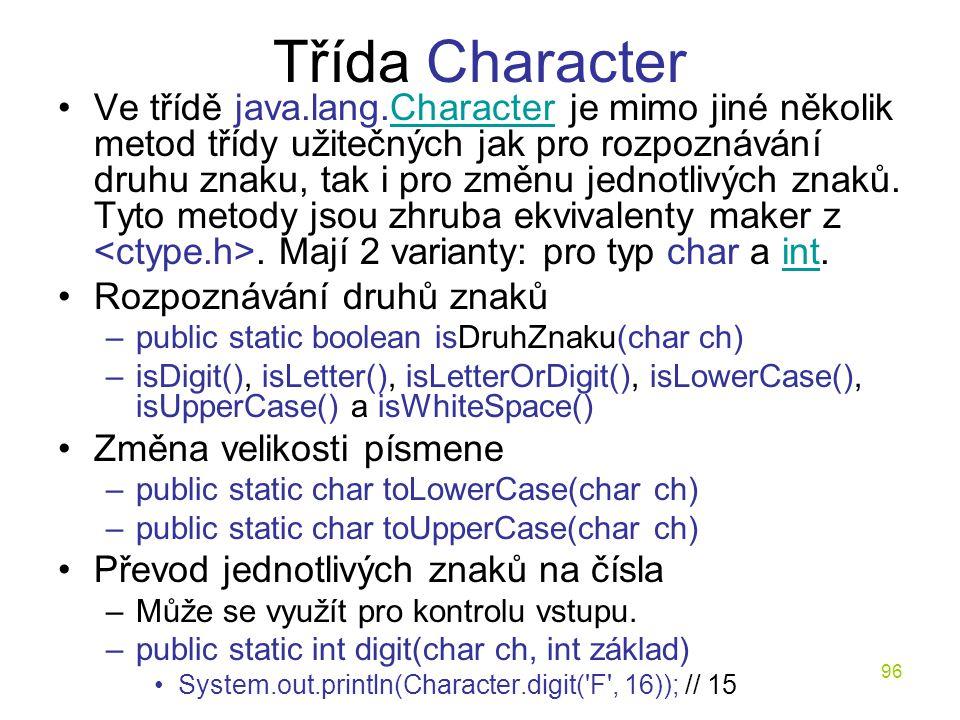 96 Třída Character Ve třídě java.lang.Character je mimo jiné několik metod třídy užitečných jak pro rozpoznávání druhu znaku, tak i pro změnu jednotli