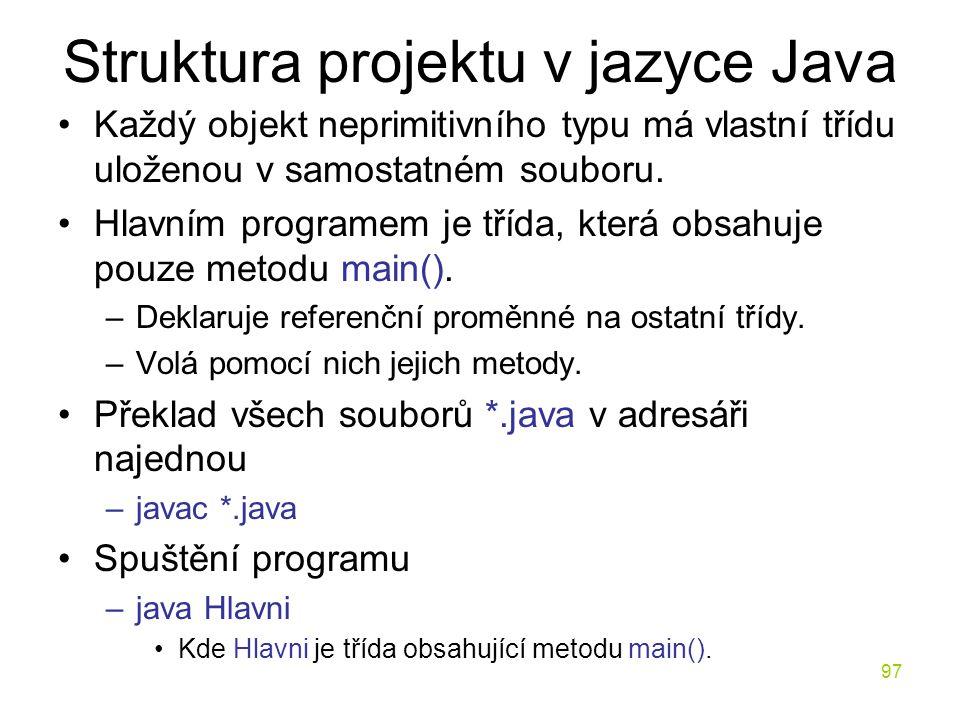 97 Struktura projektu v jazyce Java Každý objekt neprimitivního typu má vlastní třídu uloženou v samostatném souboru. Hlavním programem je třída, kter