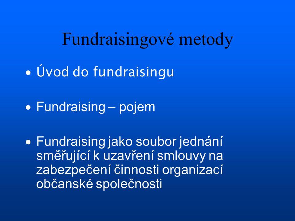Fundraisingové metody  Úvod do fundraisingu  Fundraising – pojem  Fundraising jako soubor jednání směřující k uzavření smlouvy na zabezpečení činno