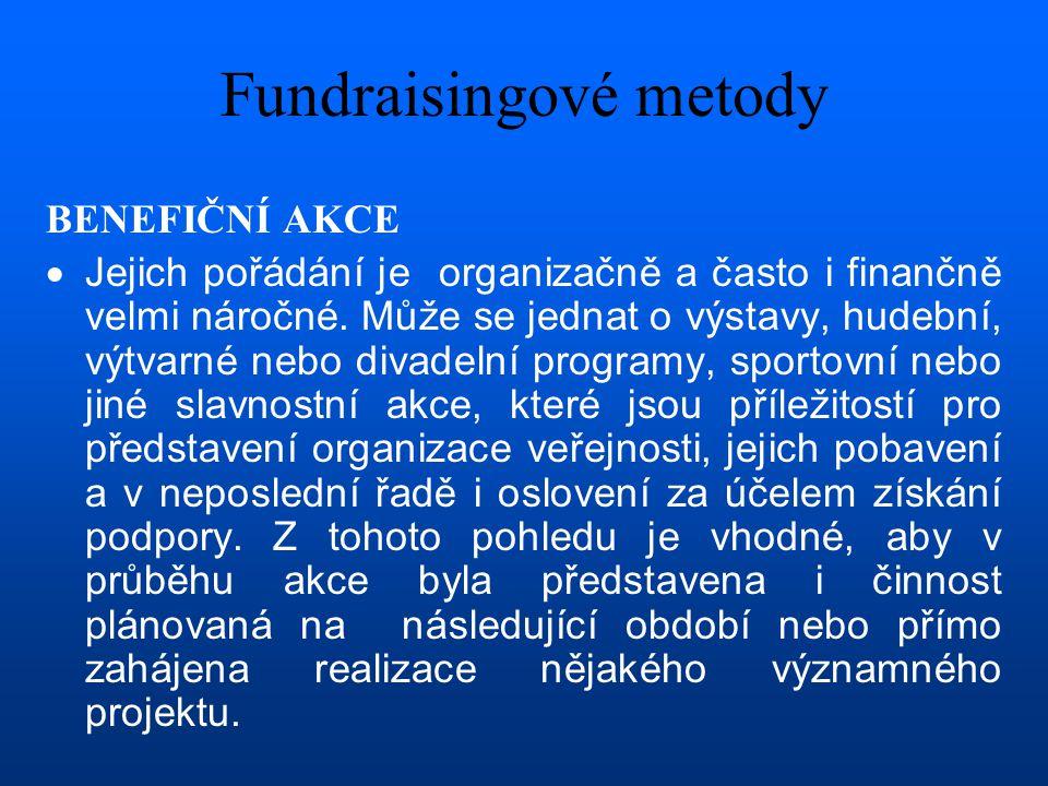 Fundraisingové metody BENEFIČNÍ AKCE  Jejich pořádání je organizačně a často i finančně velmi náročné. Může se jednat o výstavy, hudební, výtvarné ne