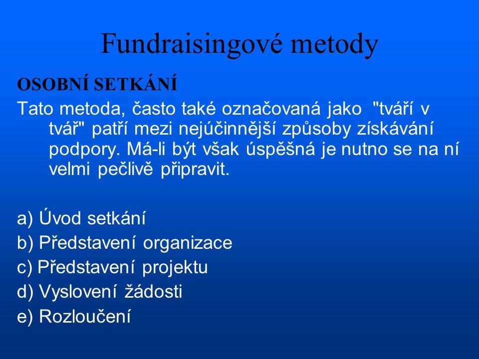 Fundraisingové metody OSOBNÍ SETKÁNÍ Tato metoda, často také označovaná jako