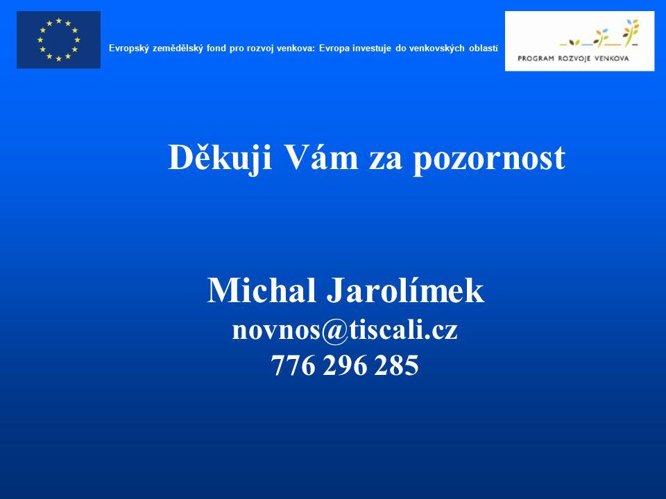 Děkuji Vám za pozornost Michal Jarolímek novnos@tiscali.cz 776 296 285 Evropský zemědělský fond pro rozvoj venkova: Evropa investuje do venkovských ob