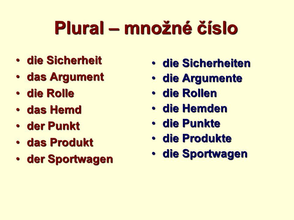 Plural – množné číslo die Sicherheitdie Sicherheit das Argumentdas Argument die Rolledie Rolle das Hemddas Hemd der Punktder Punkt das Produktdas Prod