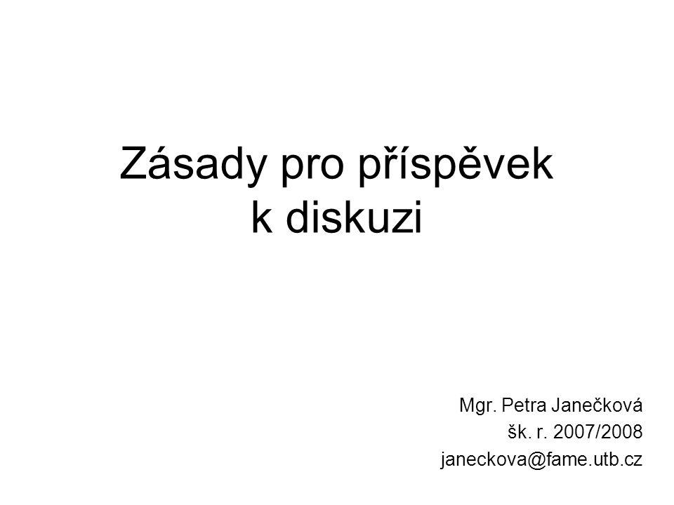 Zásady pro příspěvek k diskuzi Mgr. Petra Janečková šk. r. 2007/2008 janeckova@fame.utb.cz