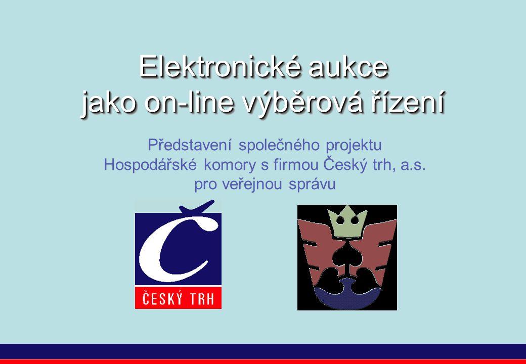 Elektronické aukce jako on-line výběrová řízení Představení společného projektu Hospodářské komory s firmou Český trh, a.s. pro veřejnou správu